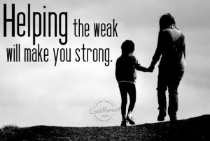 Help Quote: Helping the weak will make you strong. Help-(1)