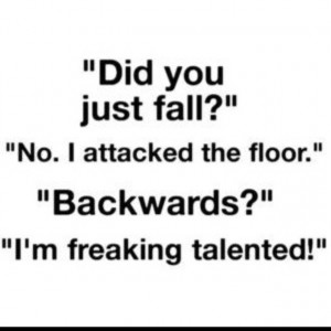 Haha for clumsy people :)