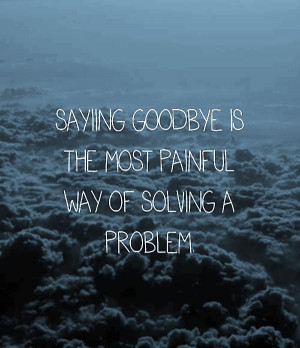 Saying Goodbye To A Loved One Quotes Good bye quotes
