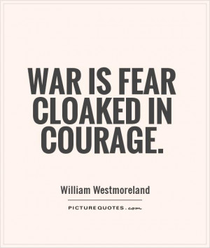 Courage Quotes War Quotes Fear Quotes William Westmoreland Quotes