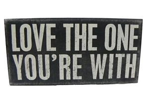 ... -by-Kathy-Love-The-One-Youre-With-Quote-Wood-Box-Sign-Decor-P17788