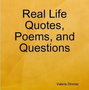 Real Life Quotes, Poems, and Questions
