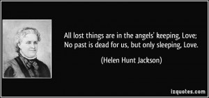 quote all lost things are in the angels keeping love no past is dead