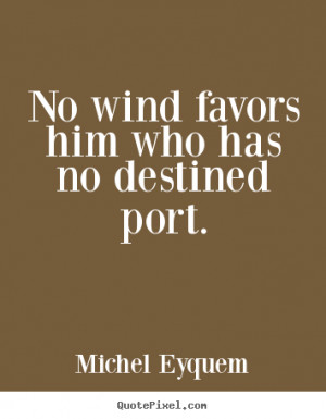 no destined port michel eyquem more inspirational quotes love quotes ...