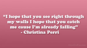 hope that you see right through my walls I hope that you catch me ...
