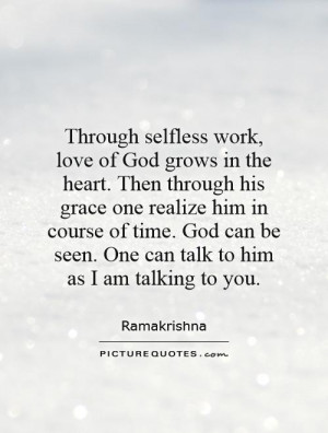Through selfless work, love of God grows in the heart. Then through ...