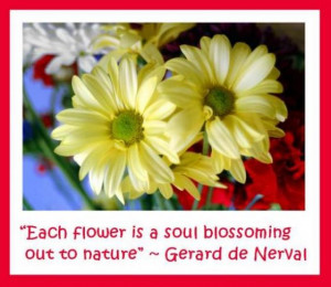 """Each Flower Is a Soul Blossoming Out to Nature"""" ~ Flowers Quote"""