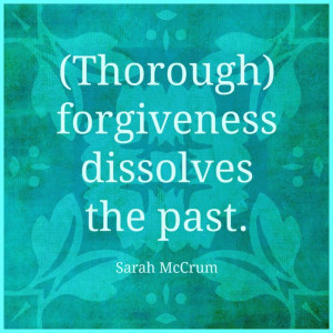 Forgiveness dissolves the past.
