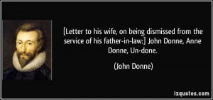 ... of his father-in-law:] John Donne, Anne Donne, Un-done. - John Donne