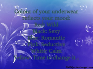 Colour of your underwear reflects...