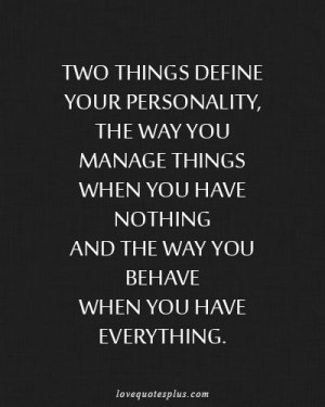Two things define your personality, the way you manage things when you ...