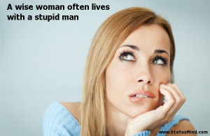 wise woman often lives with a stupid man - Women Quotes - StatusMind ...