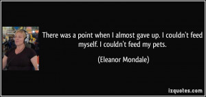 There was a point when I almost gave up. I couldn't feed myself. I ...