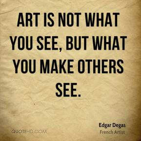 Edgar-degas-artist-quote-art-is-not-what-you-see-b by fabiennekers
