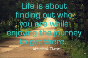 Bible Quotes About Lifes Journey Life is about finding out who