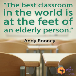 ... best classroom in the world is at the feet of an elderly person