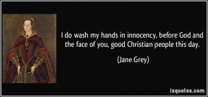 do wash my hands in innocency, before God and the face of you, good ...
