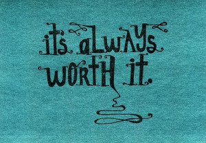 ... quotes its always worth it Motivational Quotes 98 Its always worth it