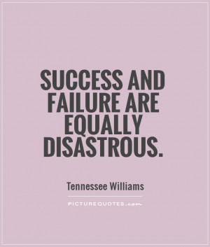 Success Quotes Failure Quotes Tennessee Williams Quotes