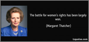 The battle for women's rights has been largely won. - Margaret ...