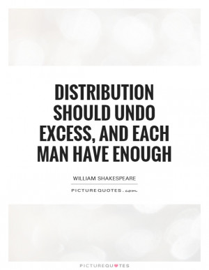 ... Undo Excess, And Each Man Have Enough Quote | Picture Quotes & Sayings