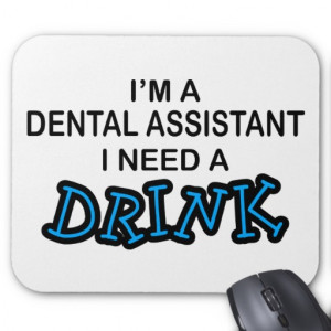 Need a Drink - Dental Assistant Mousepads