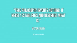 victor cousin quotes true philosophy invents nothing it merely ...