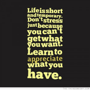 ... because you can't get what you want learn to appreciate what you have