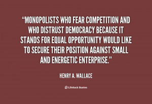 quote-Henry-A.-Wallace-monopolists-who-fear-competition-and-who ...