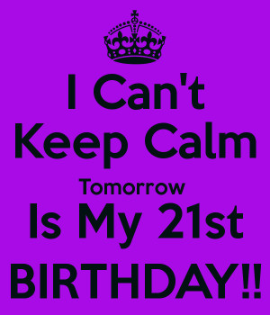 Keep Calm 21st Birthday Quotes Keep Calm 21st Birthday Quotes