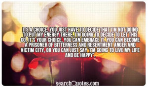 Its a choice. You just have to decide that I'm not going to put my ...