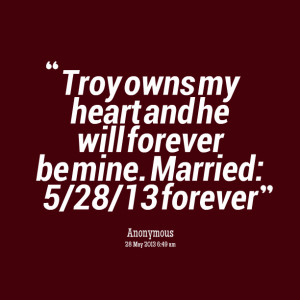 Quotes Picture: troy owns my heart and he will forever be mine married ...