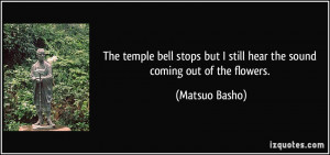 The temple bell stops but I still hear the sound coming out of the ...