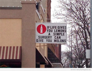 Funny Picture - If life gives you lemons a simple surgery can give you ...