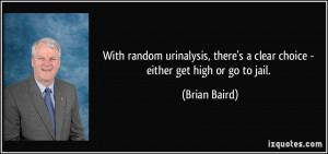 ... there's a clear choice - either get high or go to jail. - Brian Baird