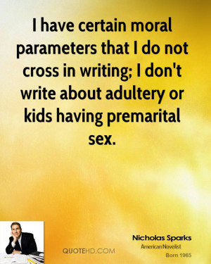 have certain moral parameters that I do not cross in writing; I don ...