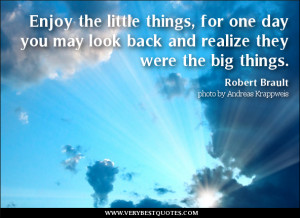 Enjoy little things quotes, Enjoy the little things, for one day you ...