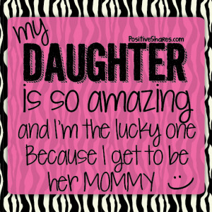 My Daughter is so Amazing, and I'm the lucky one
