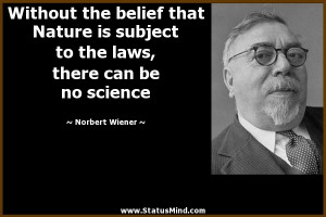 ... laws, there can be no science - Norbert Wiener Quotes - StatusMind.com