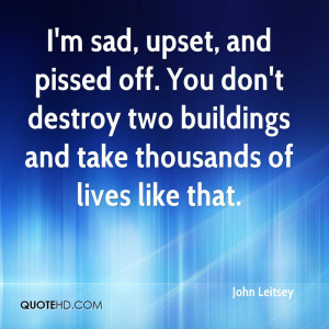 sad, upset, and pissed off. You don't destroy two buildings and ...
