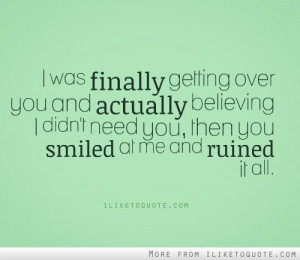 iLiketoquote.com - I was finally getting over you on imgfave