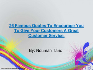 ... Quotes To Encourage You To Give Your Customers A Great Customer