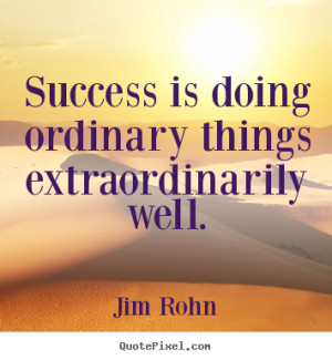 Make picture quotes about success - Success is doing ordinary things ...