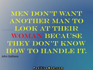 What Women Want In A Man Quotes Men don't want another man to