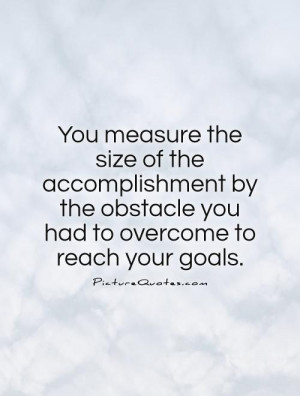 Achievement Quotes Goals Quotes Accomplishment Quotes Obstacles Quotes