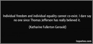 Individual freedom and individual equality cannot co-exist. I dare say ...