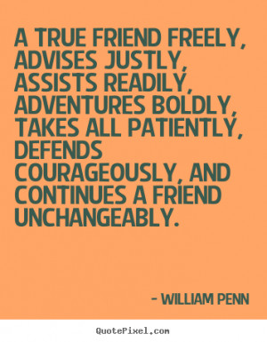 ... friend unchangeably william penn more friendship quotes life quotes