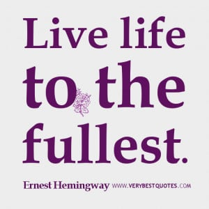 Ernest Hemingway quotes, live life to the fullest quotes