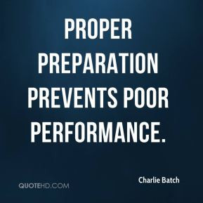 Charlie Batch - Proper preparation prevents poor performance.