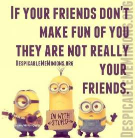 if your friends if your friends don t make fun of you they are not ...